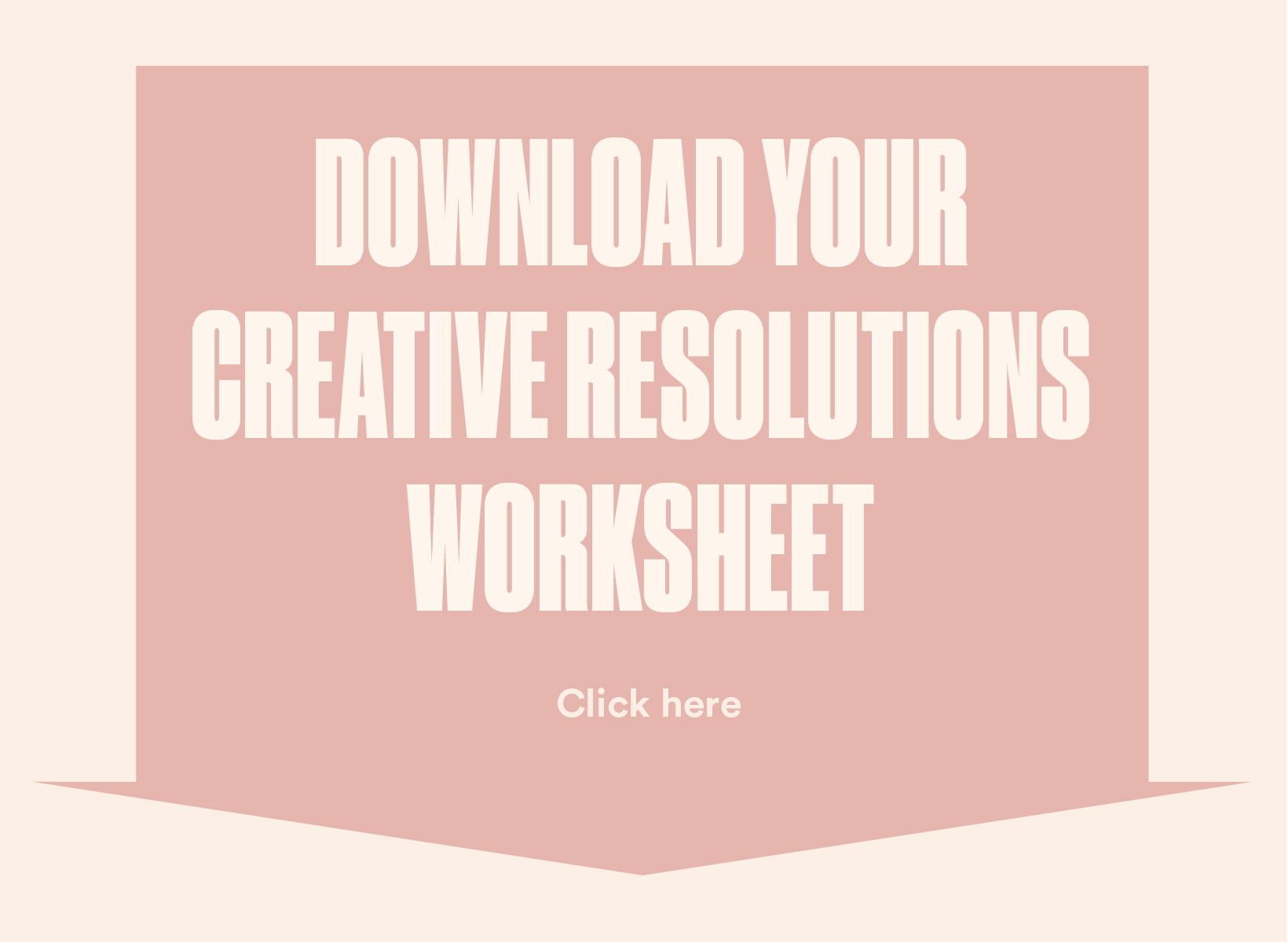 Download your Creative Resolutions Worksheet